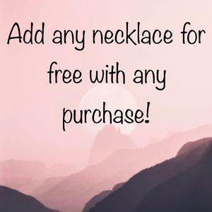 Add any necklace for free with any purchase!